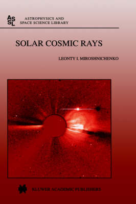 Solar Cosmic Rays - Astrophysics and Space Science Library v. 260 (Hardback)