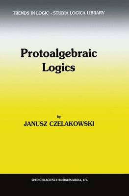 Protoalgebraic Logics - Trends in Logic 10 (Hardback)