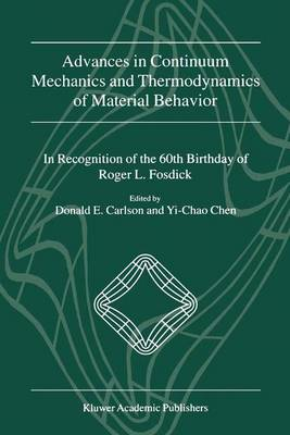Advances in Continuum Mechanics and Thermodynamics of Material Behavior: In Recognition of the 60th Birthday of Roger L. Fosdick (Hardback)