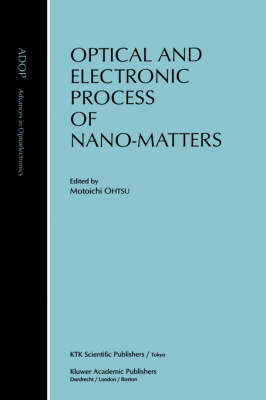 Optical and Electronic Process of Nano-Matters - Advances in Opto-Electronics 8 (Hardback)