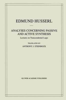 Analyses Concerning Passive and Active Synthesis: Lectures on Transcendental Logic - Husserliana: Edmund Husserl - Collected Works 9 (Paperback)