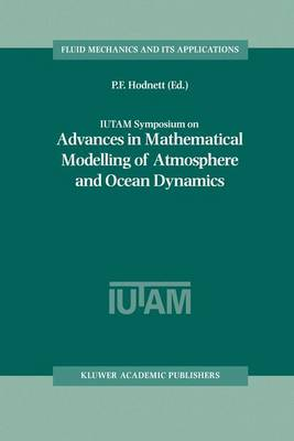 IUTAM Symposium on Advances in Mathematical Modelling of Atmosphere and Ocean Dynamics: Proceedings of the IUTAM Symposium held in Limerick, Ireland, 2-7 July 2000 - Fluid Mechanics and Its Applications 61 (Hardback)