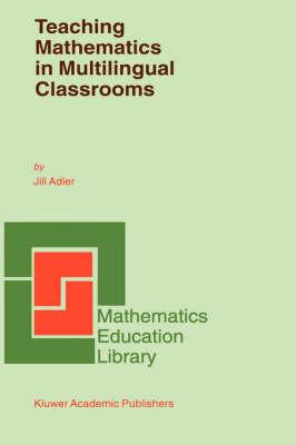 Teaching Mathematics in Multilingual Classrooms - Mathematics Education Library 26 (Hardback)