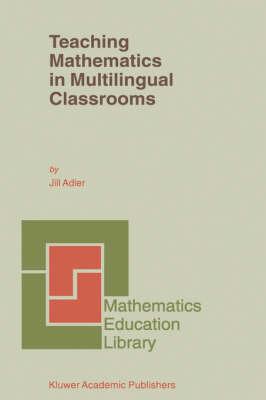 Teaching Mathematics in Multilingual Classrooms - Mathematics Education Library 26 (Paperback)