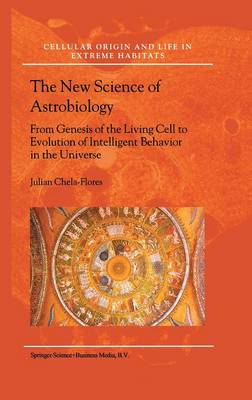 The New Science of Astrobiology: From Genesis of the Living Cell to Evolution of Intelligent Behaviour in the Universe - Cellular Origin, Life in Extreme Habitats and Astrobiology 3 (Hardback)