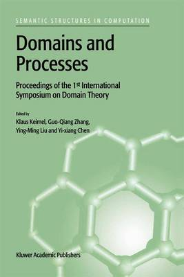 Domains and Processes: Proceedings of the 1st International Symposium on Domain Theory Shanghai, China, October 1999 - Semantics Structures in Computation 1 (Hardback)