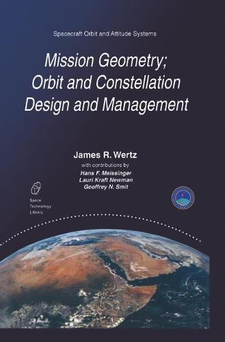 Mission Geometry; Orbit and Constellation Design and Management: Spacecraft Orbit and Attitude Systems - Space Technology Library 13 (Hardback)