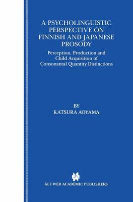 A Psycholinguistic Perspective on Finnish and Japanese Prosody: Perception, Production and Child Acquisition of Consonantal Quantity Distinctions (Hardback)