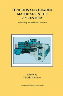 Functionally Graded Materials in the 21st Century: A Workshop on Trends and Forecasts (Hardback)