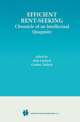 Efficient Rent-Seeking: Chronicle of an Intellectual Quagmire (Hardback)