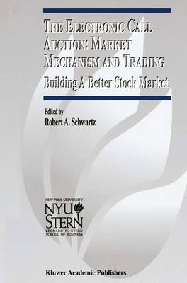 The Electronic Call Auction: Market Mechanism and Trading: Building a Better Stock Market - The New York University Salomon Center Series on Financial Markets and Institutions 7 (Hardback)