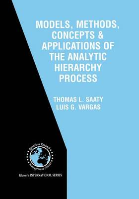 Models, Methods, Concepts and Applications of the Analytic Hierarchy Process - International Series in Operations Research & Management Science v. 34 (Hardback)