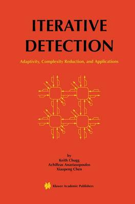 Iterative Detection: Adaptivity, Complexity Reduction, and Applications - The Springer International Series in Engineering and Computer Science 602 (Hardback)