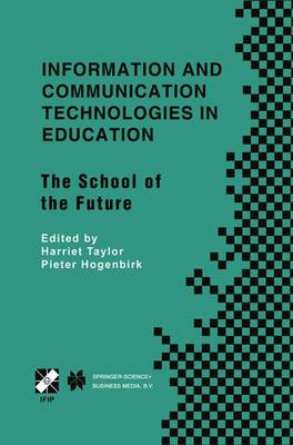 Information and Communication Technologies in Education: The School of the Future. IFIP TC3/WG3.1 International Conference on The Bookmark of the School of the Future April 9-14, 2000, Vina del Mar, Chile - IFIP Advances in Information and Communication Technology 58 (Hardback)