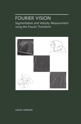 Fourier Vision: Segmentation and Velocity Measurement using the Fourier Transform - The Springer International Series in Engineering and Computer Science 623 (Hardback)