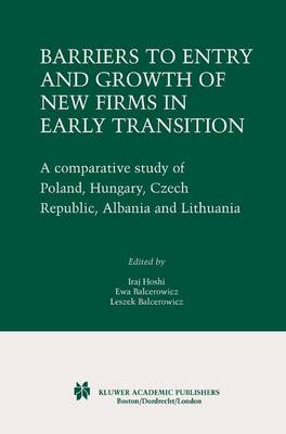 Barriers to Entry and Growth of New Firms in Early Transition: A Comparative Study of Poland, Hungary, Czech Republic, Albania and Lithuania (Hardback)