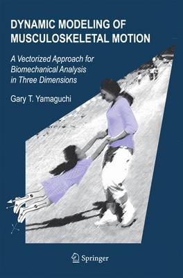 Dynamic Modeling of Musculoskeletal Motion: A Vectorized Approach for Biomechanical Analysis in Three Dimensions (Hardback)