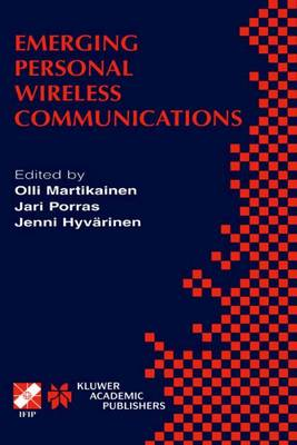 Emerging Personal Wireless Communications: IFIP TC6/WG6.8 Working Conference on Personal Wireless Communications (PWC'2001), August 8-10, 2001, Lappeenranta, Finland - IFIP Advances in Information and Communication Technology 67 (Hardback)