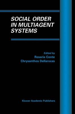 Social Order in Multiagent Systems - Multiagent Systems, Artificial Societies, and Simulated Organizations 2 (Hardback)