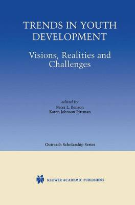 Trends in Youth Development: Visions, Realities and Challenges - International Series in Outreach Scholarship 6 (Hardback)