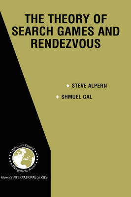 The Theory of Search Games and Rendezvous - International Series in Operations Research & Management Science 55 (Hardback)