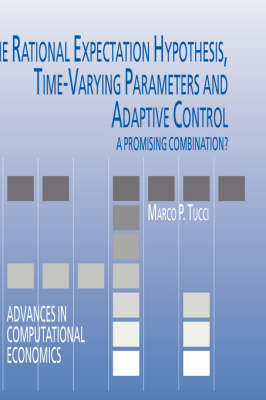 The Rational Expectation Hypothesis, Time-Varying Parameters and Adaptive Control: A Promising Combination? - Advances in Computational Economics 19 (Hardback)