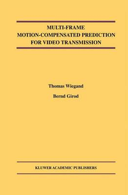 Multi-Frame Motion-Compensated Prediction for Video Transmission - The Springer International Series in Engineering and Computer Science 636 (Hardback)