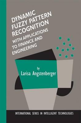 Dynamic Fuzzy Pattern Recognition with Applications to Finance and Engineering - International Series in Intelligent Technologies 17 (Hardback)