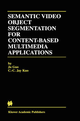 Semantic Video Object Segmentation for Content-Based Multimedia Applications - The Springer International Series in Engineering and Computer Science 639 (Hardback)