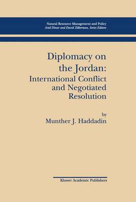 Diplomacy on the Jordan: International Conflict and Negotiated Resolution - Natural Resource Management and Policy 21 (Hardback)