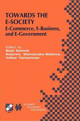 Towards the E-Society: E-Commerce, E-Business, and E-Government - IFIP Advances in Information and Communication Technology 74 (Hardback)