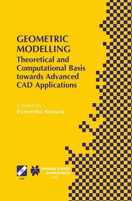 Geometric Modelling: Theoretical and Computational Basis towards Advanced CAD Applications. IFIP TC5/WG5.2 Sixth International Workshop on Geometric Modelling December 7-9, 1998, Tokyo, Japan - IFIP Advances in Information and Communication Technology 75 (Hardback)
