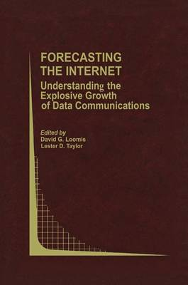 Forecasting the Internet: Understanding the Explosive Growth of Data Communications - Topics in Regulatory Economics and Policy 39 (Hardback)