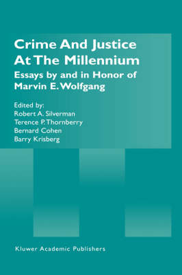Crime and Justice at the Millennium: Essays by and in Honor of Marvin E. Wolfgang (Hardback)