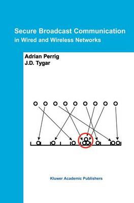 Secure Broadcast Communication: In Wired and Wireless Networks (Hardback)