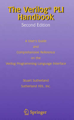 The Verilog PLI Handbook: A User's Guide and Comprehensive Reference on the Verilog Programming Language Interface - The Springer International Series in Engineering and Computer Science 666