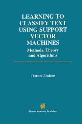 Learning to Classify Text Using Support Vector Machines - The Springer International Series in Engineering and Computer Science 668 (Hardback)