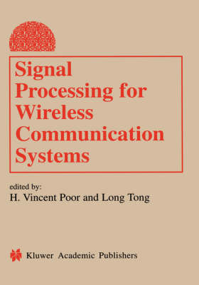 Signal Processing for Wireless Communication Systems - Information Technology: Transmission, Processing and Storage (Hardback)