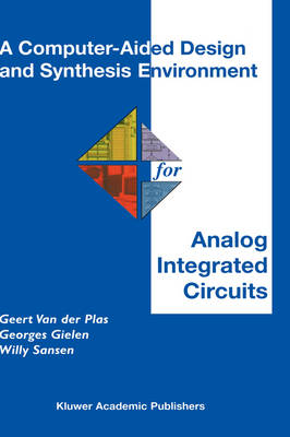 A Computer-Aided Design and Synthesis Environment for Analog Integrated Circuits - The Springer International Series in Engineering and Computer Science 672 (Hardback)