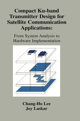 Compact Ku-band Transmitter Design for Satellite Communication Applications: From System Analysis To Hardware Implementation (Hardback)