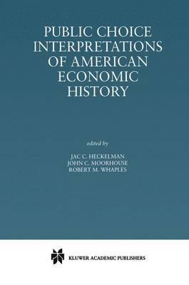 Public Choice Interpretations of American Economic History (Hardback)