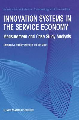 Innovation Systems in the Service Economy: Measurement and Case Study Analysis - Economics of Science, Technology and Innovation 18 (Hardback)