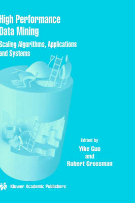 High Performance Data Mining: Scaling Algorithms, Applications and Systems (Hardback)