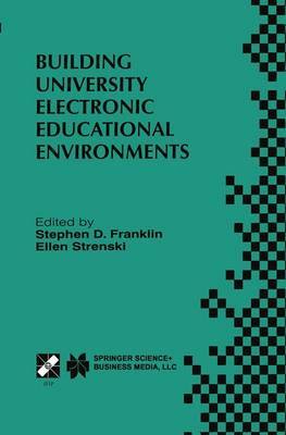 Building University Electronic Educational Environments: IFIP TC3 WG3.2/3.6 International Working Conference on Building University Electronic Educational Environments August 4-6, 1999, Irvine, California, USA - IFIP Advances in Information and Communication Technology 38 (Hardback)