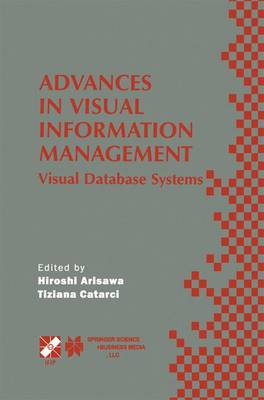 Advances in Visual Information Management: Visual Database Systems. IFIP TC2 WG2.6 Fifth Working Conference on Visual Database Systems May 10-12, 2000, Fukuoka, Japan - IFIP Advances in Information and Communication Technology 40 (Hardback)