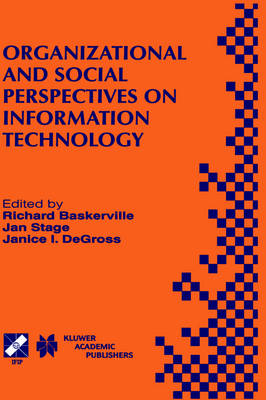 Organizational and Social Perspectives on Information Technology: IFIP TC8 WG8.2 International Working Conference on the Social and Organizational Perspective on Research and Practice in Information Technology June 9-11, 2000, Aalborg, Denmark - IFIP Advances in Information and Communication Technology 41 (Hardback)