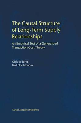 The Causal Structure of Long-Term Supply Relationships: An Empirical Test of a Generalized Transaction Cost Theory (Hardback)