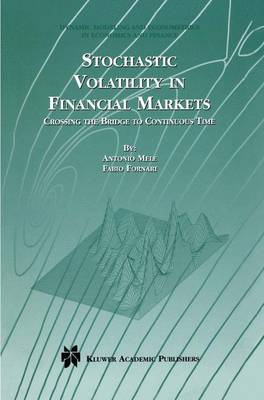 Stochastic Volatility in Financial Markets: Crossing the Bridge to Continuous Time - Dynamic Modeling and Econometrics in Economics and Finance 3 (Hardback)