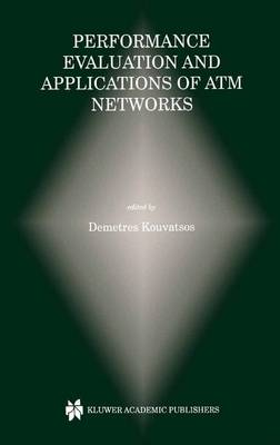 Performance Evaluation and Applications of ATM Networks - The Springer International Series in Engineering and Computer Science 557 (Hardback)