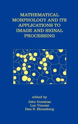 Mathematical Morphology and Its Applications to Image and Signal Processing - Computational Imaging and Vision 18 (Hardback)